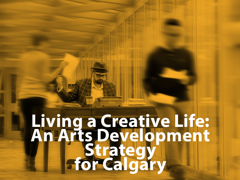 Living a Creative Life: An Arts Development Strategy for Calgary