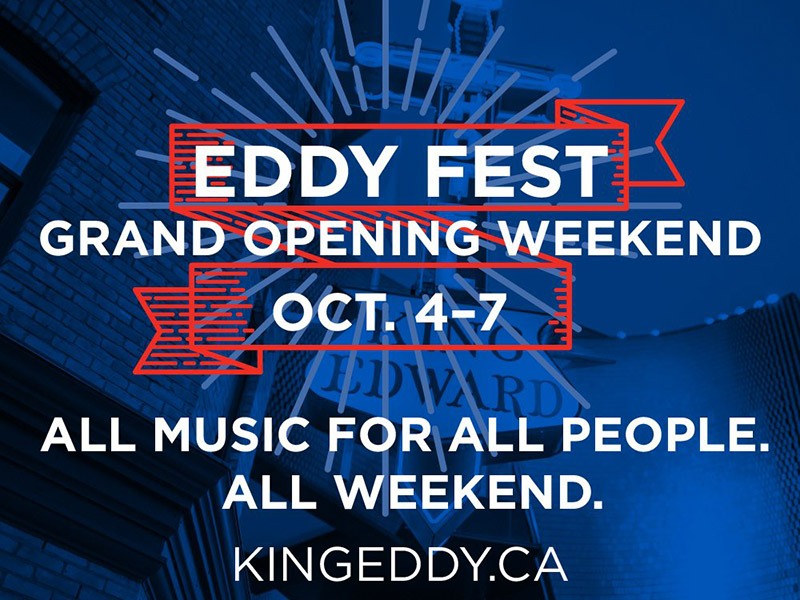 Poster for Eddy Fest reading Eddy Fest Grand Opening Weekend October 4 to 7. All music for all people. All weekend. kingeddy.ca