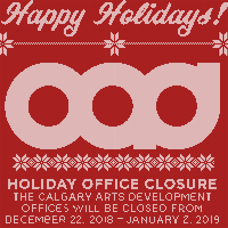 The Calgary Arts Development office will be closed from December 22, 2018 to January 2, 2019