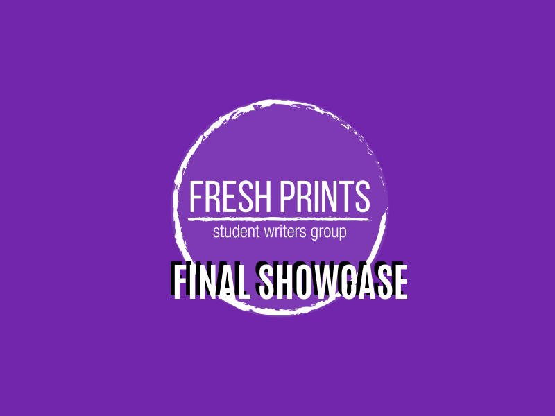 A graphic for Fresh Prints Student Writers Group Final Showcase