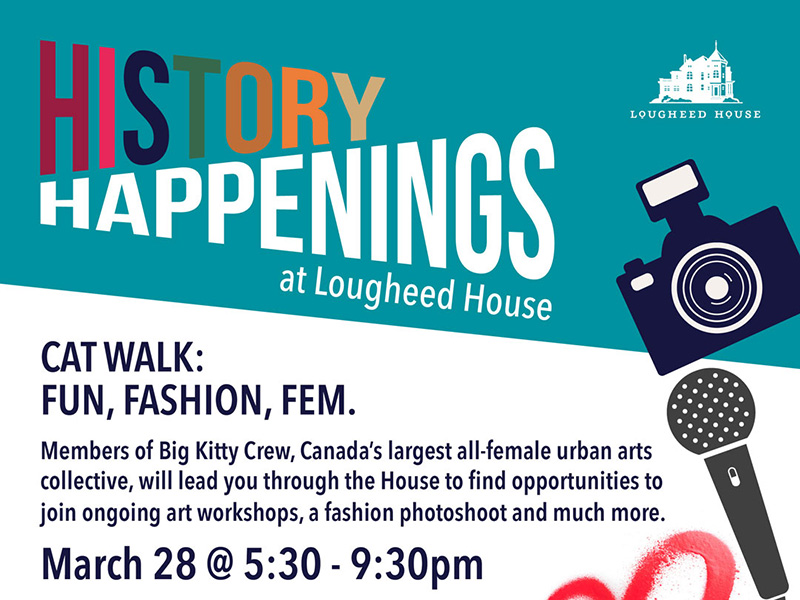 A poster for History Happenings at Lougheed House featuring Catwalk: Fun, Fashion, Fem with Big Kitty Crew