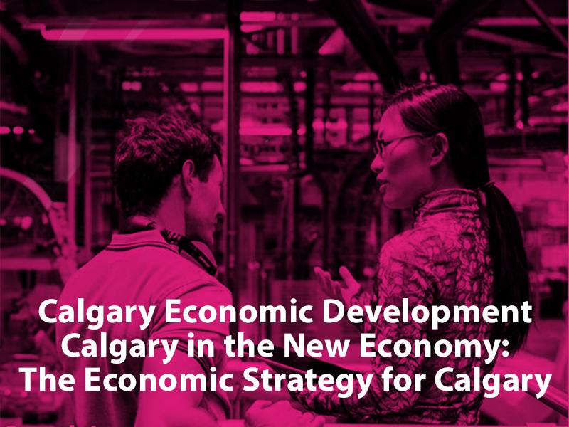 Calgary Economic Development Calgary in the New Economy: The Economic Strategy for Calgary