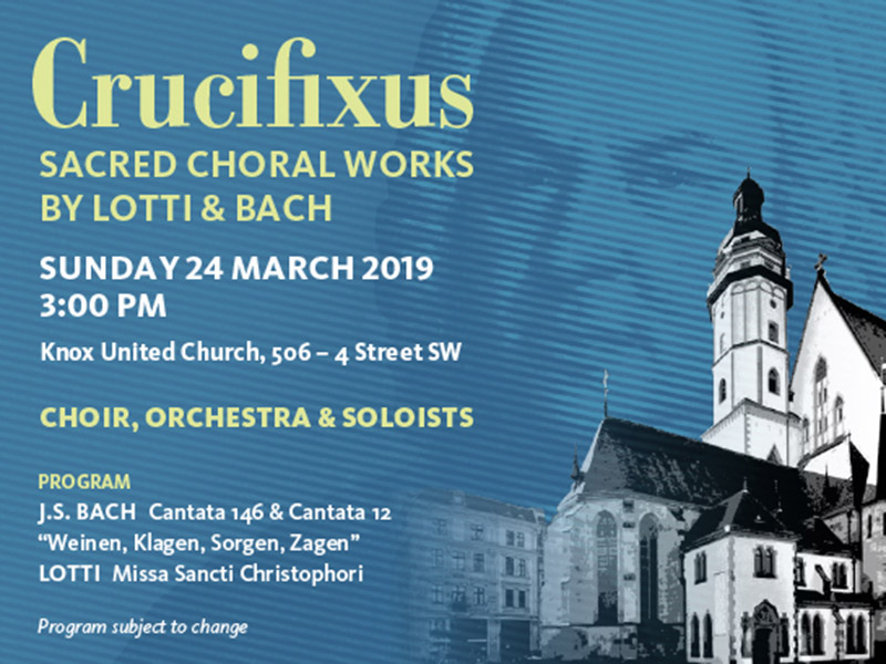 A poster for the Calgary Bach Choir's Crucifixus: Sacred Choral Works by Lotti & Bach