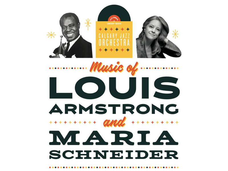 A poster for Calgary Jazz Orchestra's Music of Louis Armstrong and Maria Schneider