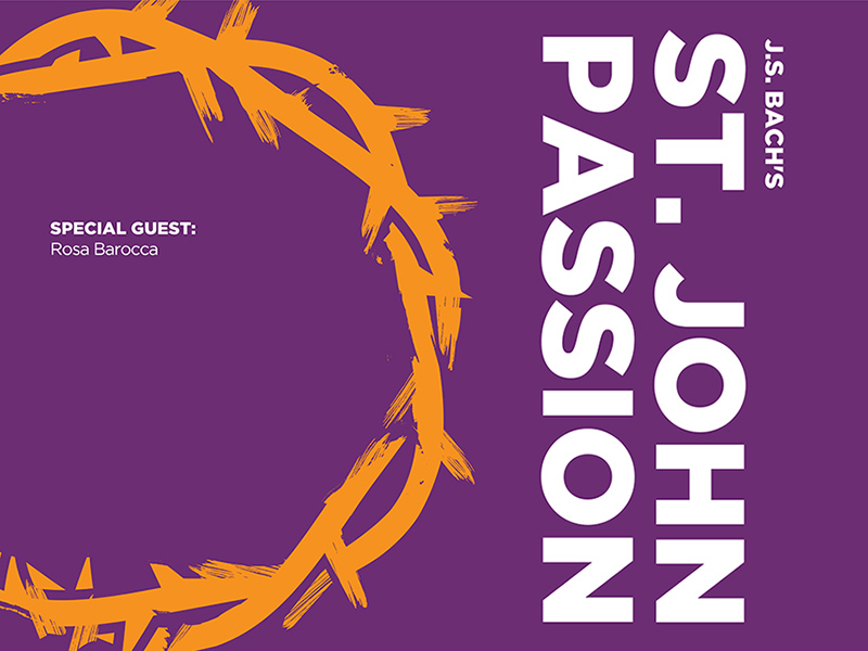J.S. Bach: St. John Passion with special guest, Rosa Barocca