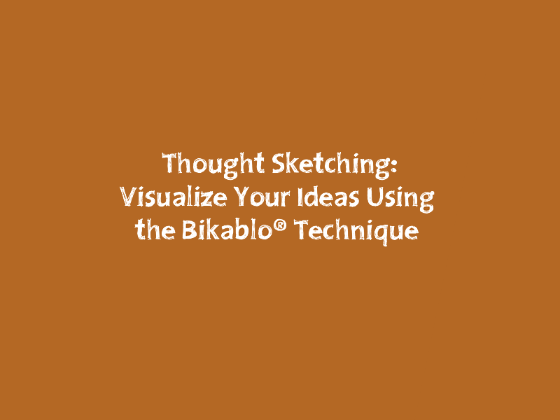 Thought Sketching: Visualizing your Ideas using the Bikablo® Technique