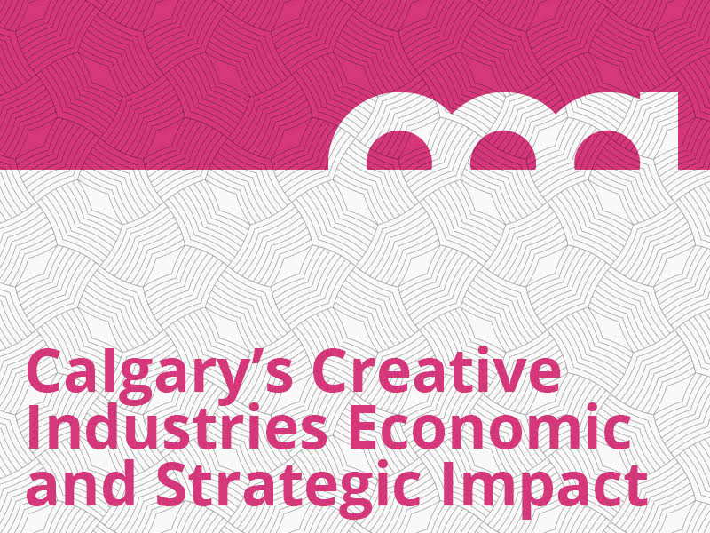 A graphic for Economic and Strategic Impact of Calgary's Creative Industries