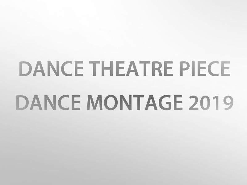 A graphic that says Dance Theatre Piece - Dance Montage 2019