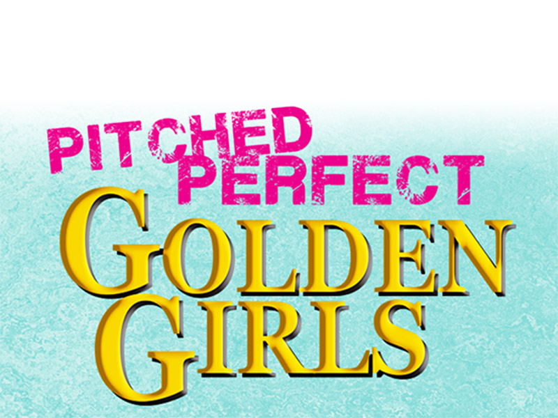 A graphic for Pitched Perfect Golden Girls