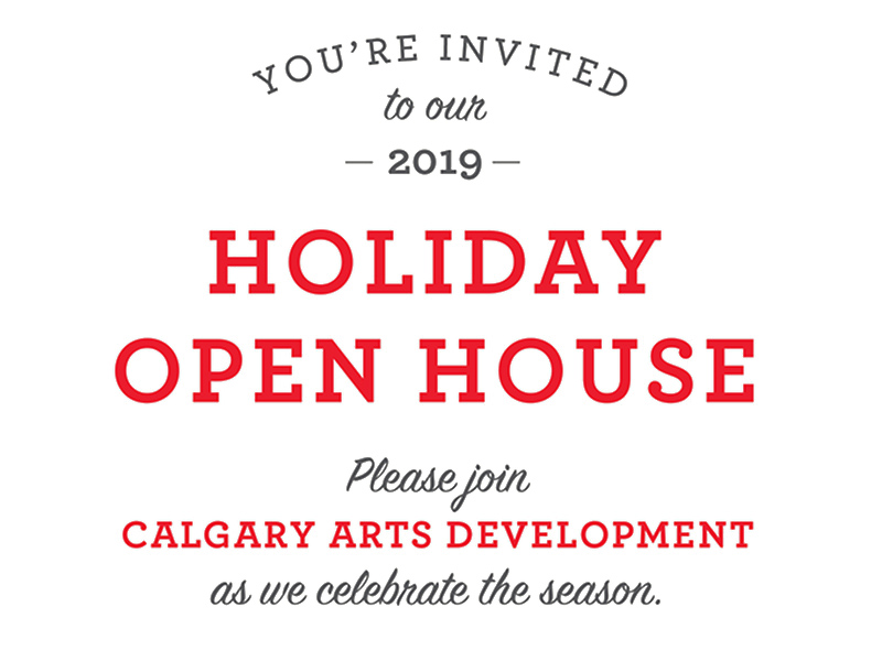 You're invited to our 2019 Holiday Open House. Please join Calgary Arts Development as we celebrate the season.