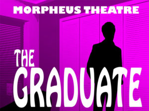 A poster for Morpheus Theatre's production of The Graduate