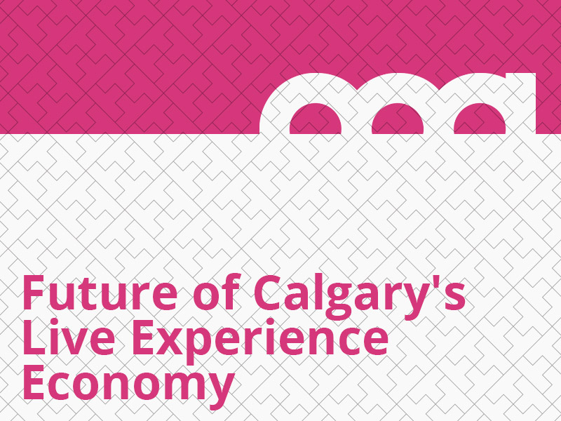 Future of Calgary's Live Experience Economy graphic