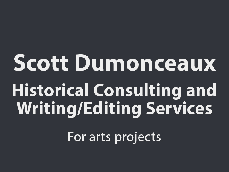 Scott Dumonceaux historical consulting and writing/editing services for arts projects