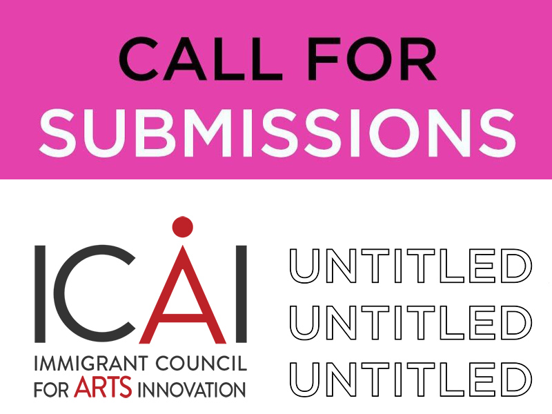 Call for submissions with Immigrant Council for Arts Innovation and Untitled Art Society logos