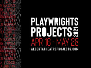 A graphic for Playwrights Projects 2021 at Alberta Theatre Projects