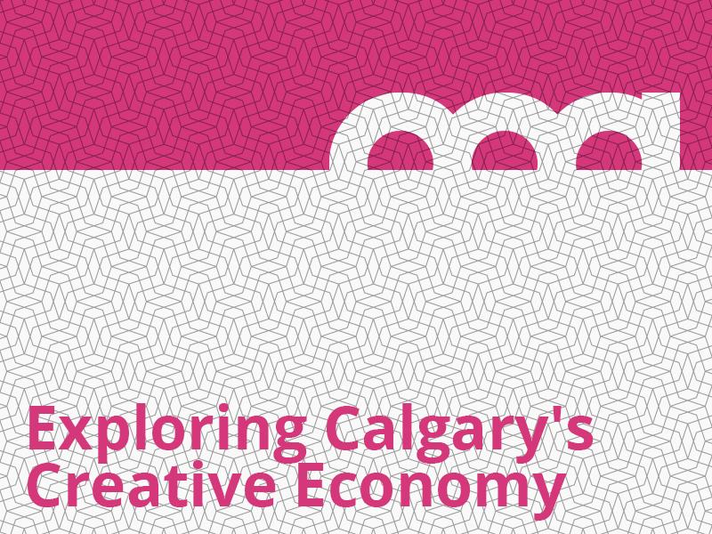 Exploring Calgary's Creative Economy graphic